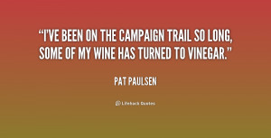 quote-Pat-Paulsen-ive-been-on-the-campaign-trail-so-204974_1.png