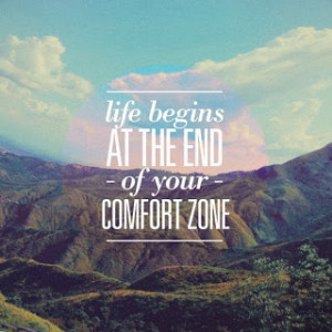 love this quote!!! I am totally out of my comfort zone so I guess I ...