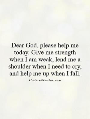 dear-god-please-help-me-today-give-me-strength-when-i-am-weak-lend-me ...