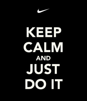 NIKE~ Keep calm and Just do it: Nike Quotes, Posters Quotes