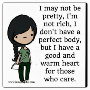 ... have a perfect body, but I have a good and warm heart for those who
