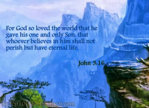 For God so loved the world that he gave his one and only Son, that ...