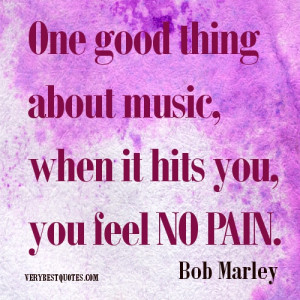 Bob Marley Quotes.One good thing about music, when it hits you, you ...