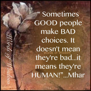 Good people make bad choices Mhar #quote