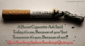burnt cigarette ash said today it's me, because of you