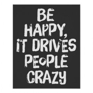 Be Happy It Drives People Crazy Quote Poster