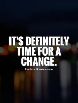 Change Quotes Change Is Good Quotes Time For Change Quotes