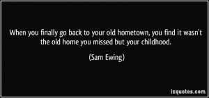 ... You Find It Wasn't The Old Home You Missed But Your Childhood Quote