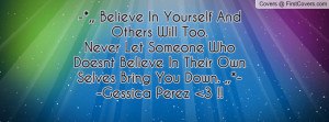 ... Never Let Someone Who Doesnt Believe In Their Own Selves Bring You