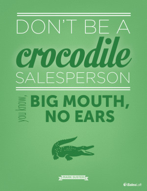 don t be a crocodile salesman you know big mouth no ears