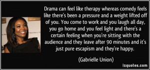 Drama can feel like therapy whereas comedy feels like there's been a ...