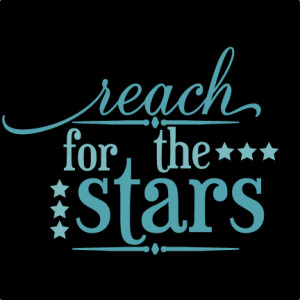 Reach For The Stars Quote Reach for the stars vinyl svg