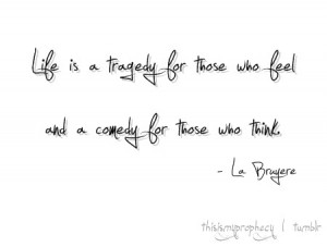 Life is tragedy quote