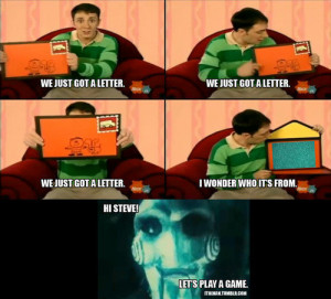 ... Blue's Clues… D:Someone put him into the picture on a computer. He