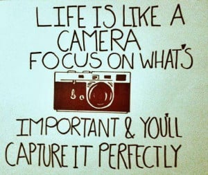 """... like a camera. Focus on what's important…"""" #photography #quote"""
