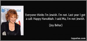 Everyone thinks I'm Jewish. I'm not. Last year I got a call: Happy ...