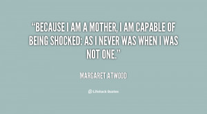 quote-Margaret-Atwood-because-i-am-a-mother-i-am-62412.png