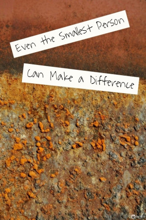 YOU, yes, little you can make a difference - step up!