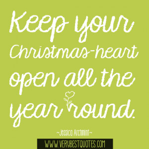 Keep your Christmas-heart open all the year round. ~Jessica Archmint