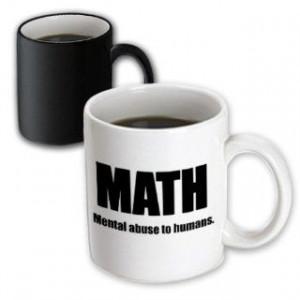 mug_163938_3 EvaDane Funny Quotes Math mental abuse to humans ...