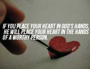 Place your heart in God's hands, he will place your heart in the hands ...