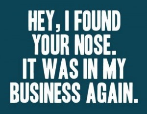Nosey people can be quite annoying!