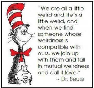 We are all a little weird and life's a little weird