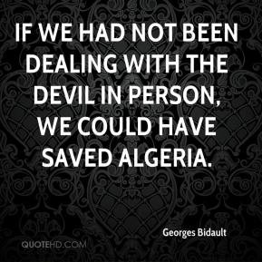 Georges Bidault - If we had not been dealing with the devil in person ...