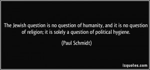 The Jewish question is no question of humanity, and it is no question ...