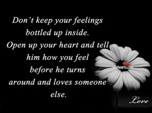 don t keep your feelings bottled up inside open up your heart and tell ...