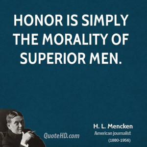 Honor is simply the morality of superior men.