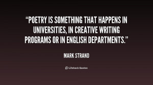 Poetry is something that happens in universities, in creative writing ...