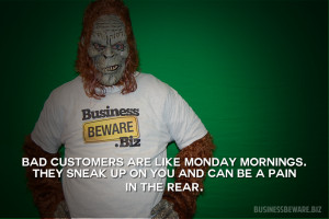 Bad customers are like Monday mornings…