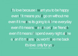 it s love because i want you to be happy even if it means you ll go on ...