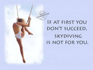 Skydiving is not for you…