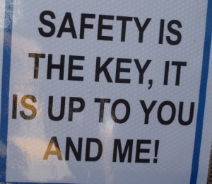 safety is key it is up to you and me