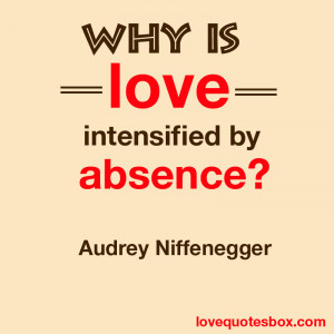 """Why is love intensified by absence?"""""""