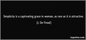 Simplicity is a captivating grace in woman, as rare as it is ...