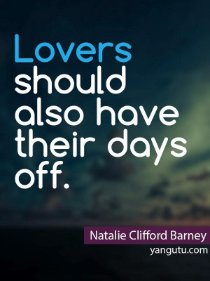 should also have their days off, ~ Natalie Clifford Barney love quotes ...