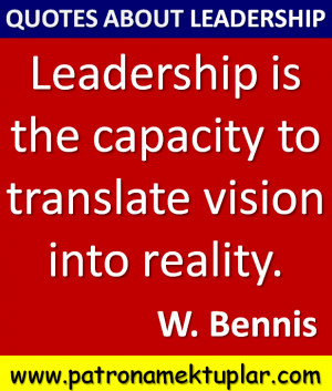 ... is the capacity to translatevision into reality. (W. Bennis