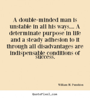 double-minded man is unstable in all his ways.... a determinate ...