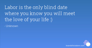 Labor is the only blind date where you know you will meet the love of ...
