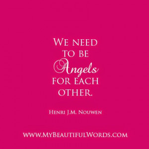 We need to be angels for each other,