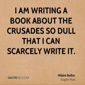 ... writing a book about the Crusades so dull that I can scarcely write it
