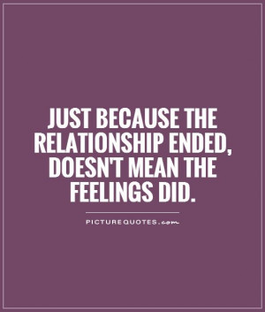 Just because the relationship ended, doesn't mean the feelings did ...