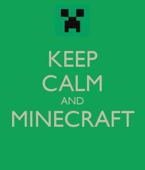 Keep Calm Minecraft Quotes...