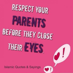 Respect Your Parents Before they Close Their Eyes