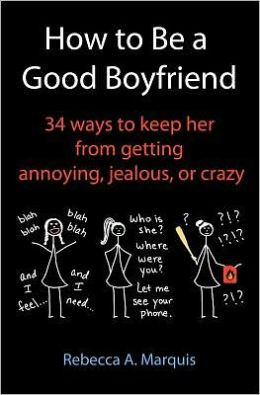 How to Be a Good Boyfriend: 34 Ways to Keep Her from Getting Annoying ...