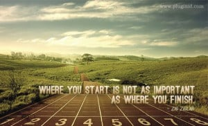 Where you start is not as important as where you finish.