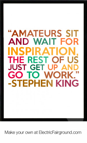"""... , the rest of us just get up and go to work."""" -Stephen Framed Quote"""